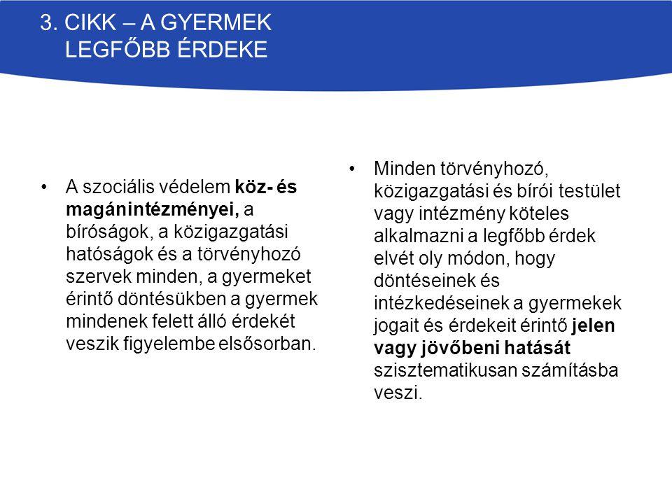 3. CIKK – A GYERMEK LEGFŐBB ÉRDEKE A szociális védelem köz- és magánintézményei, a bíróságok, a közigazgatási hatóságok és a törvényhozó szervek minde