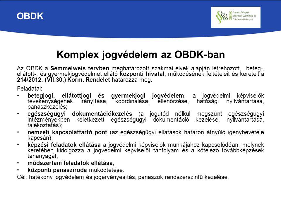 OBDK Komplex jogvédelem az OBDK-ban Az OBDK a Semmelweis tervben meghatározott szakmai elvek alapján létrehozott, beteg-, ellátott-, és gyermekjogvéde