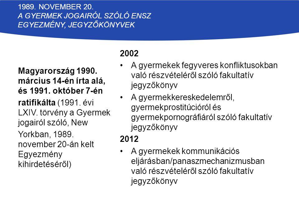 2002 A gyermekek fegyveres konfliktusokban való részvételéről szóló fakultatív jegyzőkönyv A gyermekkereskedelemről, gyermekprostitúcióról és gyermekp