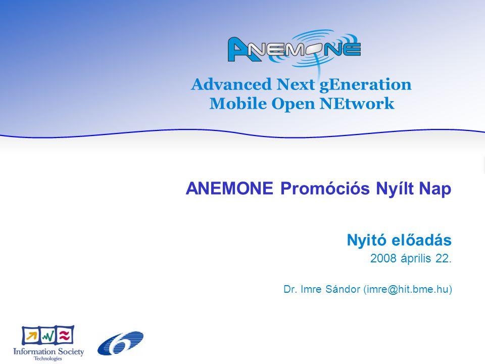Advanced Next gEneration Mobile Open NEtwork ANEMONE Promóciós Nyílt Nap Nyitó előadás 2008 április 22.