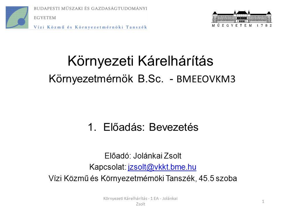 Környezeti Kárelhárítás Környezetmérnök B.Sc. - BMEEOVKM3 1.Előadás: Bevezetés Előadó: Jolánkai Zsolt Kapcsolat: jzsolt@vkkt.bme.hujzsolt@vkkt.bme.hu