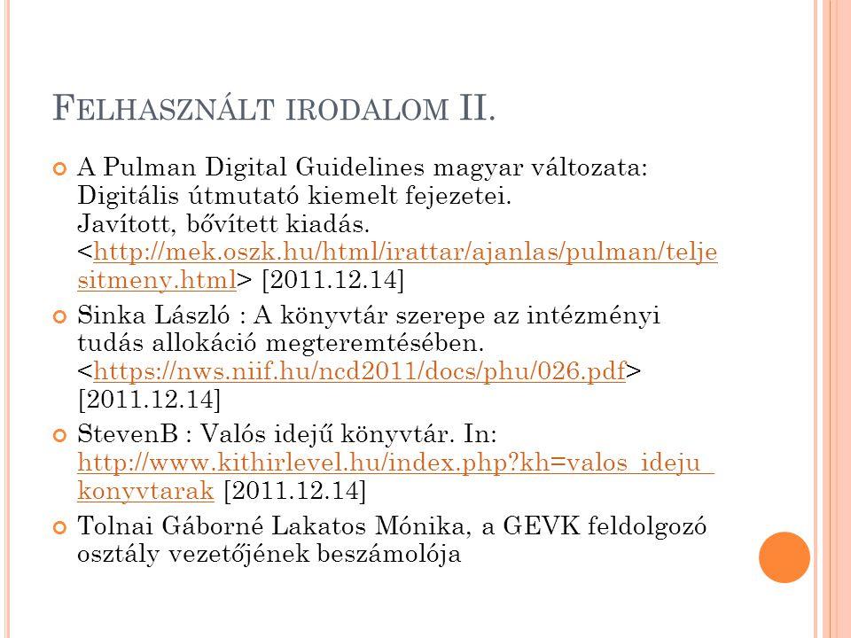 F ELHASZNÁLT IRODALOM II. A Pulman Digital Guidelines magyar változata: Digitális útmutató kiemelt fejezetei. Javított, bővített kiadás. [2011.12.14]h