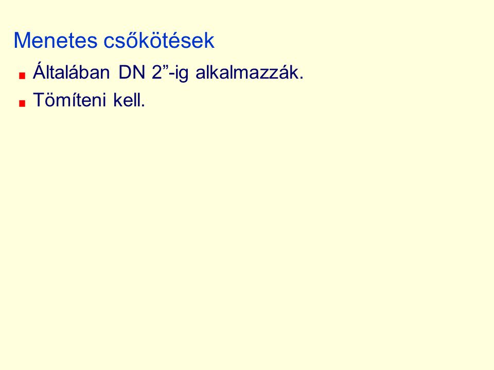 """Menetes csőkötések Általában DN 2""""-ig alkalmazzák. Tömíteni kell."""