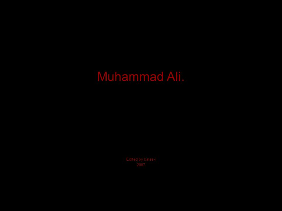 Muhammad Ali. Edited by bates-i 2007