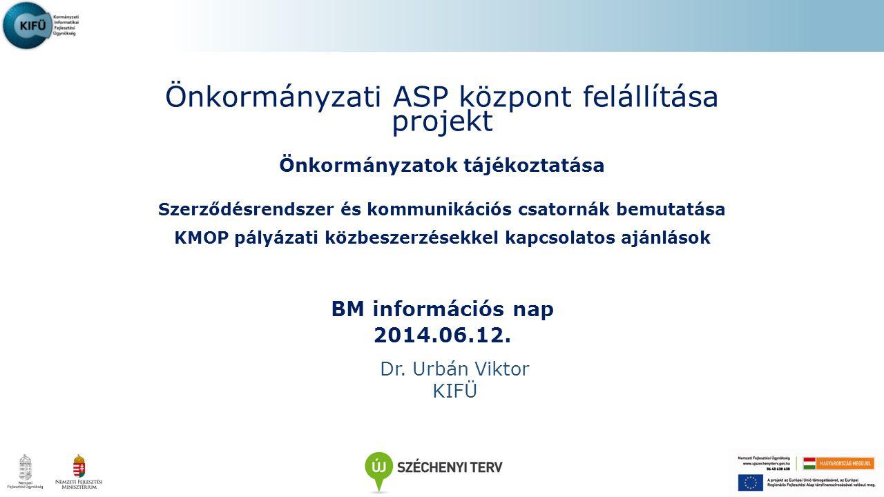 Önkormányzati ASP központ felállítása projekt Önkormányzatok tájékoztatása Szerződésrendszer és kommunikációs csatornák bemutatása KMOP pályázati közb