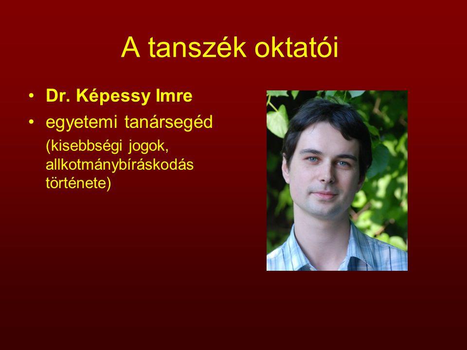 A tanszék oktatói Dr. Képessy Imre egyetemi tanársegéd (kisebbségi jogok, allkotmánybíráskodás története)