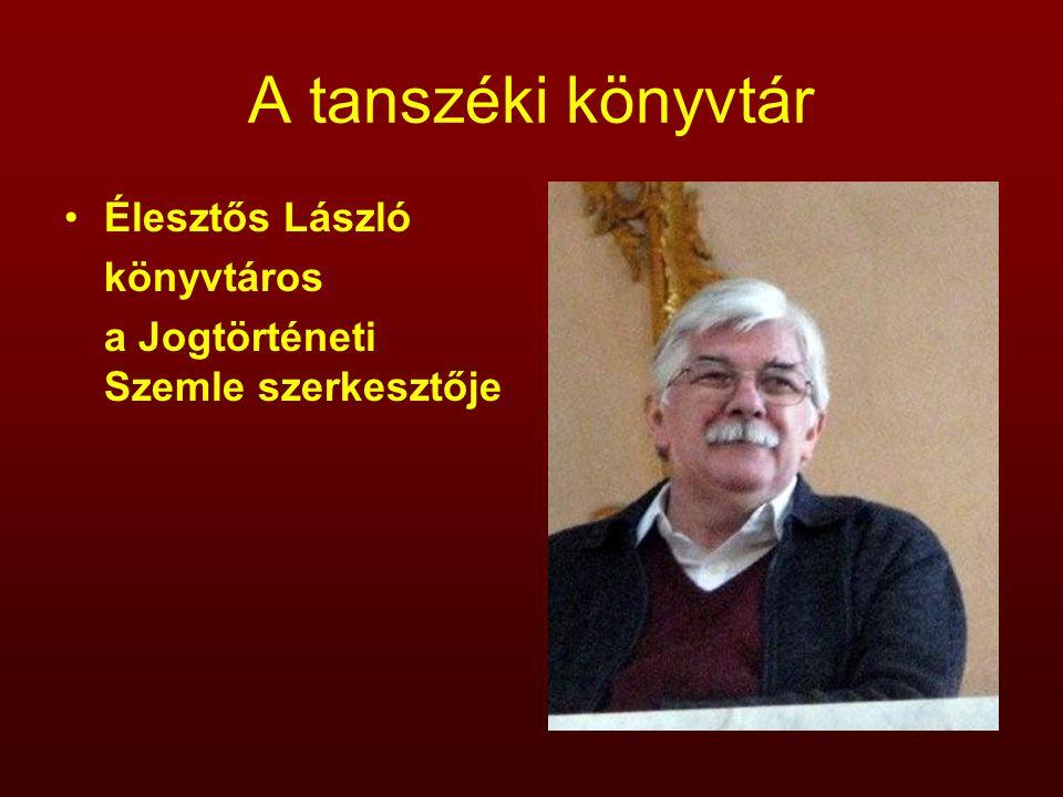 A tanszéki könyvtár Élesztős László könyvtáros a Jogtörténeti Szemle szerkesztője