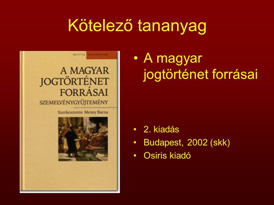 Kötelező tananyag A magyar jogtörténet forrásai 2. kiadás Budapest, 2002 (skk) Osiris kiadó