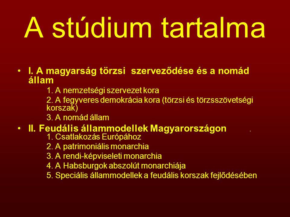 A stúdium tartalma I. A magyarság törzsi szerveződése és a nomád állam 1. A nemzetségi szervezet kora 2. A fegyveres demokrácia kora (törzsi és törzss