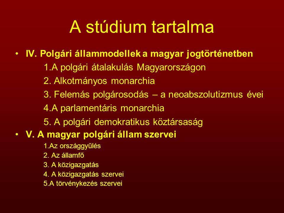 A stúdium tartalma IV. Polgári állammodellek a magyar jogtörténetben 1.A polgári átalakulás Magyarországon 2. Alkotmányos monarchia 3. Felemás polgáro