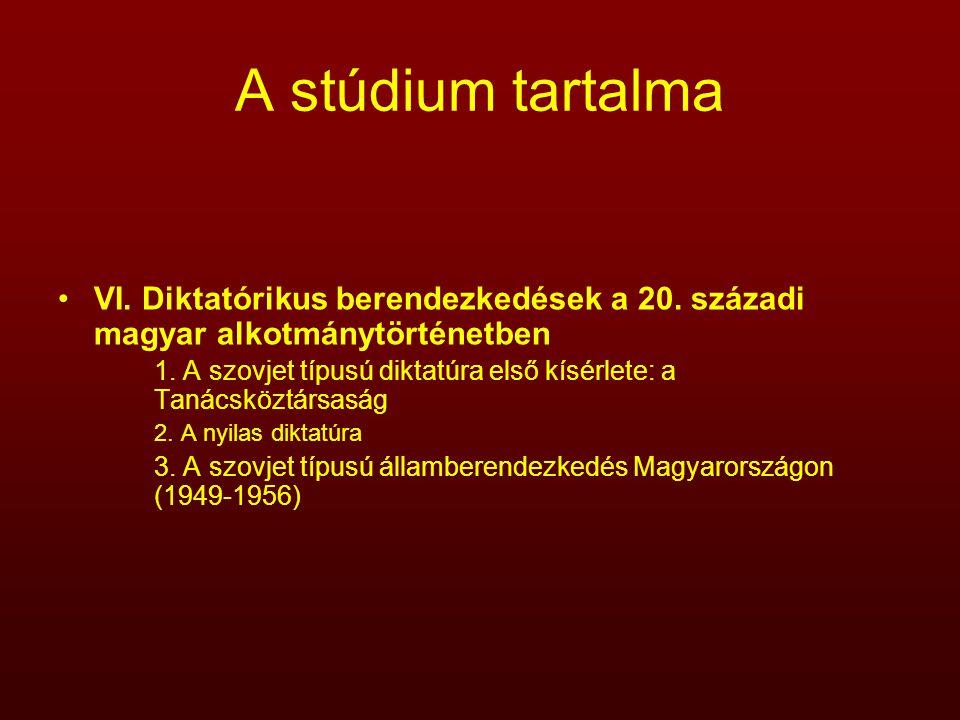 A stúdium tartalma VI. Diktatórikus berendezkedések a 20. századi magyar alkotmánytörténetben 1. A szovjet típusú diktatúra első kísérlete: a Tanácskö