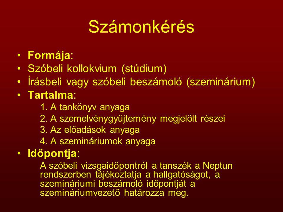 Számonkérés Formája: Szóbeli kollokvium (stúdium) Írásbeli vagy szóbeli beszámoló (szeminárium) Tartalma: 1. A tankönyv anyaga 2. A szemelvénygyűjtemé
