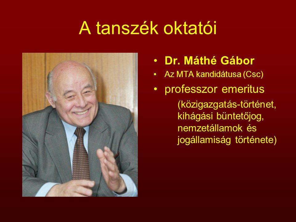 A tanszék oktatói Dr. Máthé Gábor Az MTA kandidátusa (Csc) professzor emeritus (közigazgatás-történet, kihágási büntetőjog, nemzetállamok és jogállami