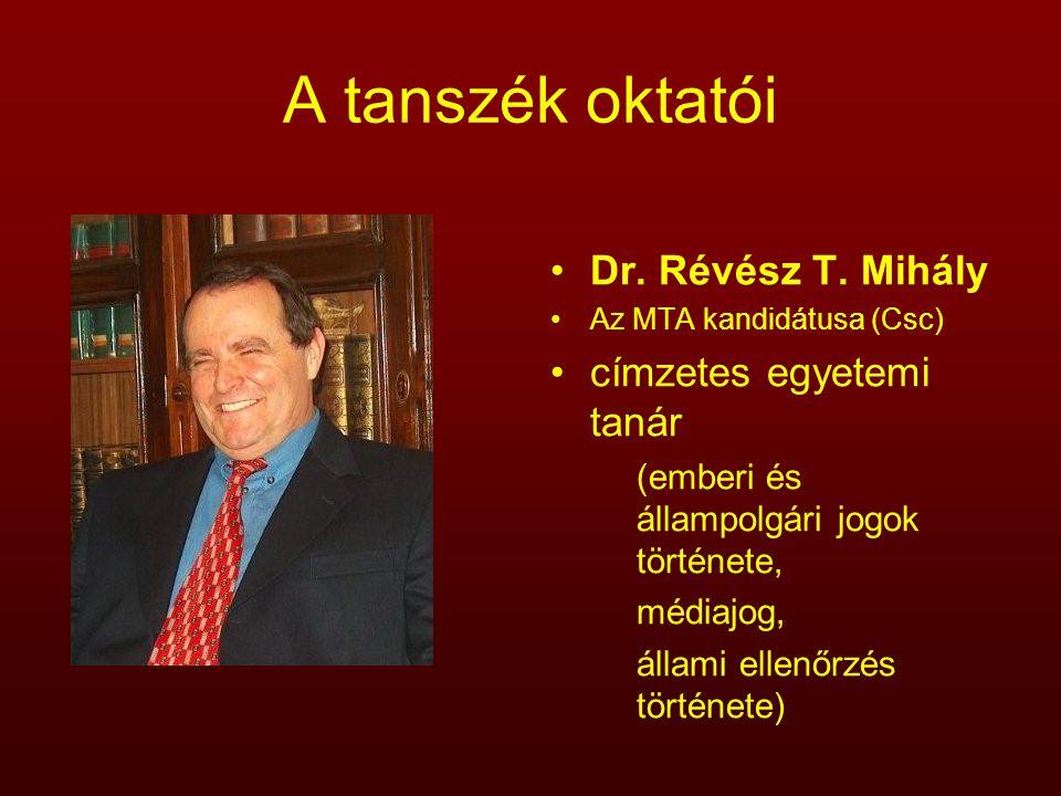 A tanszék oktatói Dr. Révész T. Mihály Az MTA kandidátusa (Csc) címzetes egyetemi tanár (emberi és állampolgári jogok története, médiajog, állami elle