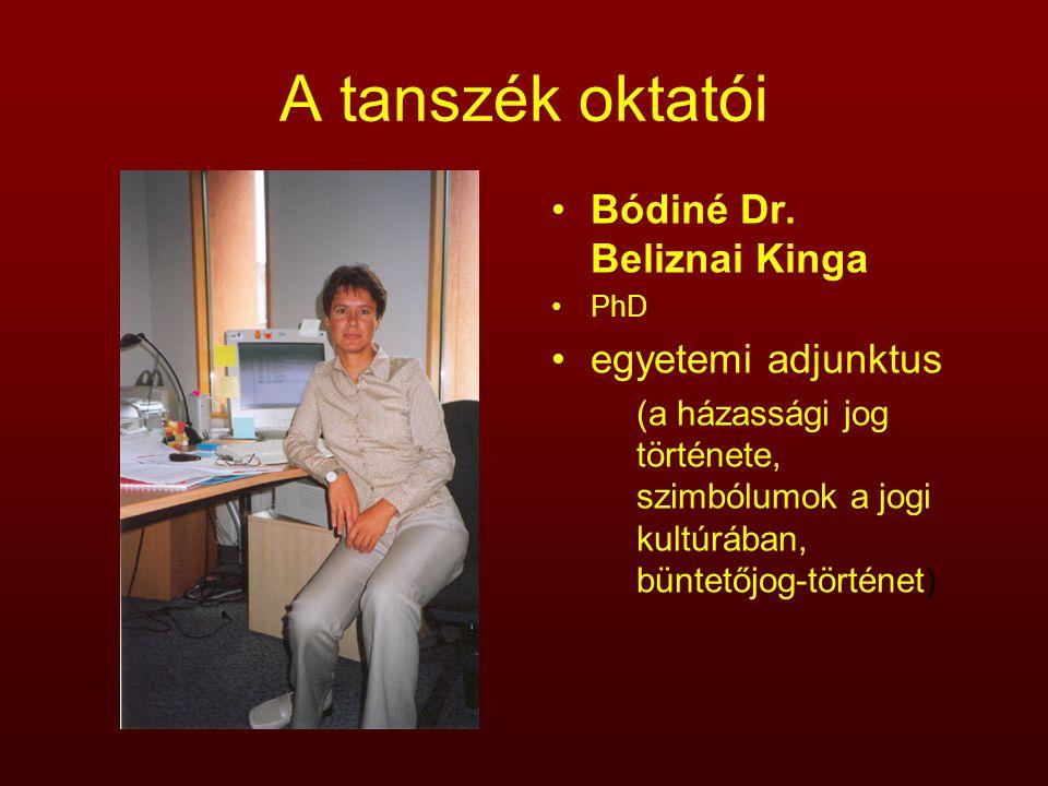 A tanszék oktatói Bódiné Dr. Beliznai Kinga PhD egyetemi adjunktus (a házassági jog története, szimbólumok a jogi kultúrában, büntetőjog-történet)