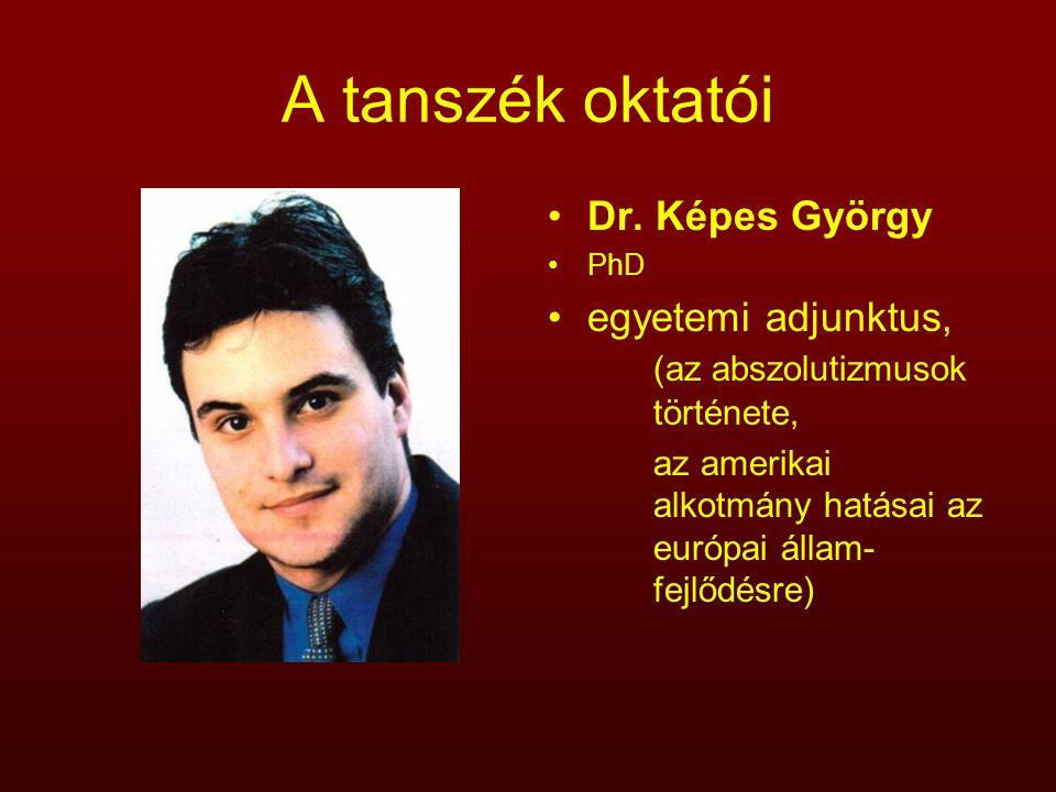 A tanszék oktatói Dr. Képes György PhD egyetemi adjunktus, (az abszolutizmusok története, az amerikai alkotmány hatásai az európai állam- fejlődésre)