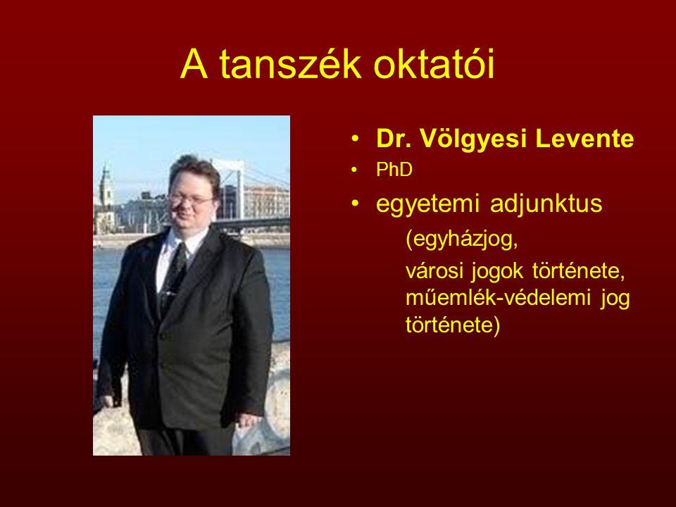 A tanszék oktatói Dr. Völgyesi Levente PhD egyetemi adjunktus (egyházjog, városi jogok története, műemlék-védelemi jog története)