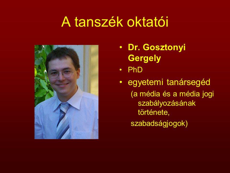 A tanszék oktatói Dr. Gosztonyi Gergely PhD egyetemi tanársegéd (a média és a média jogi szabályozásának története, szabadságjogok)