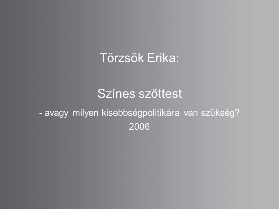 Törzsök Erika: Színes szőttest - avagy milyen kisebbségpolitikára van szükség? 2006