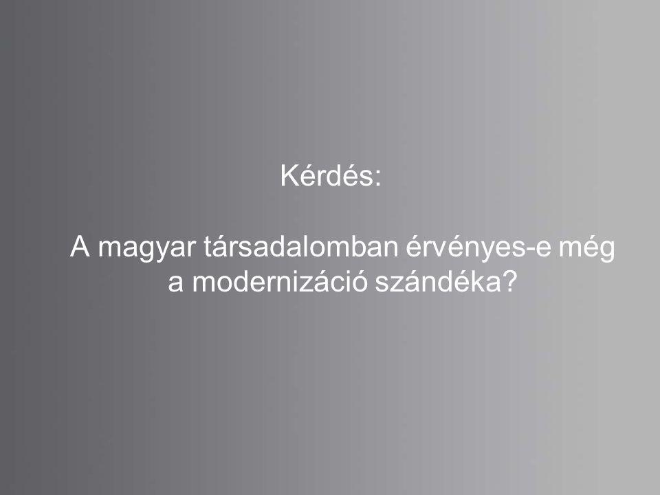 Kérdés: A magyar társadalomban érvényes-e még a modernizáció szándéka
