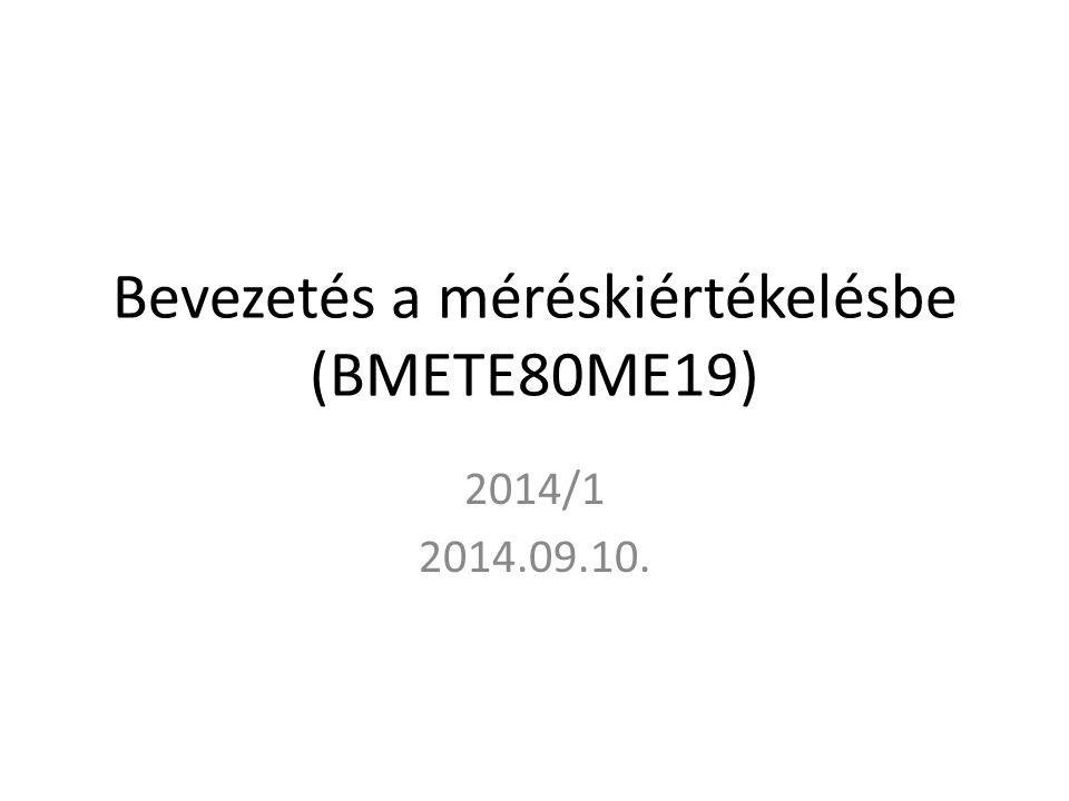 Bevezetés a méréskiértékelésbe (BMETE80ME19) 2014/1 2014.09.10.