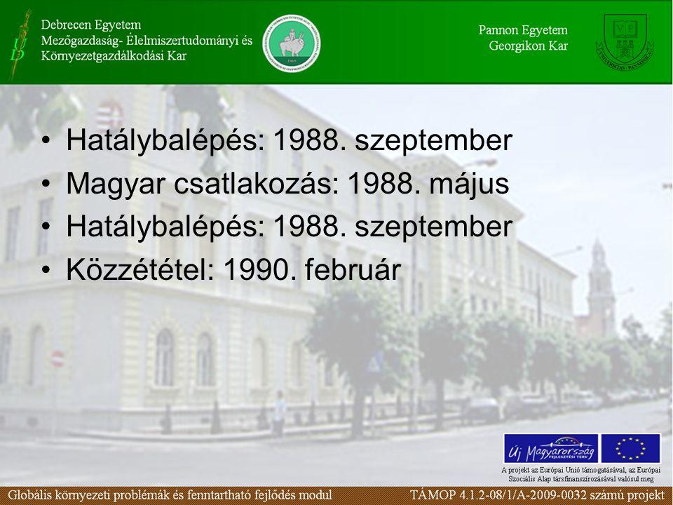 Hatálybalépés: 1988. szeptember Magyar csatlakozás: 1988.
