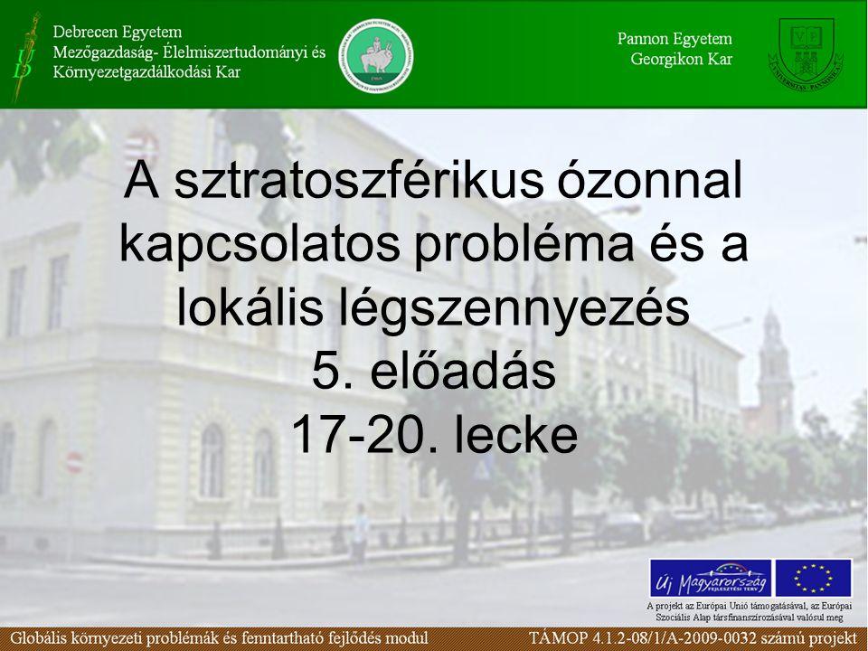 A sztratoszférikus ózonnal kapcsolatos probléma és a lokális légszennyezés 5. előadás 17-20. lecke