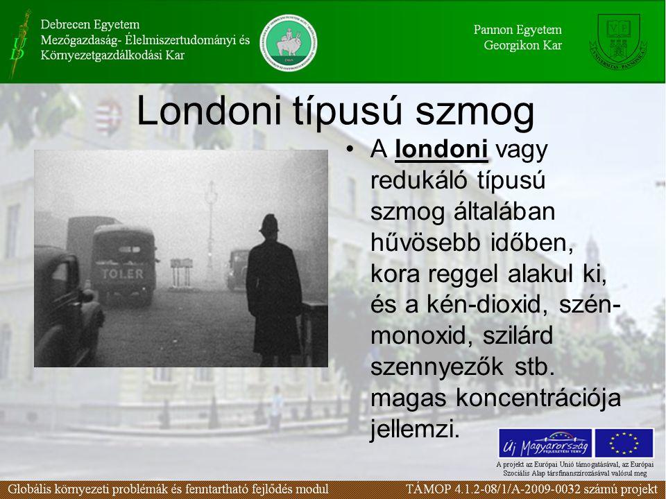 Londoni típusú szmog A londoni vagy redukáló típusú szmog általában hűvösebb időben, kora reggel alakul ki, és a kén-dioxid, szén- monoxid, szilárd szennyezők stb.