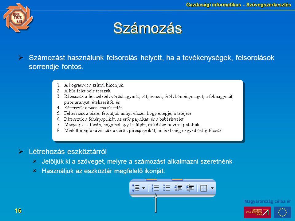 Gazdasági informatikus - Szövegszerkesztés 16 SzámozásSzámozás  Számozást használunk felsorolás helyett, ha a tevékenységek, felsorolások sorrendje f