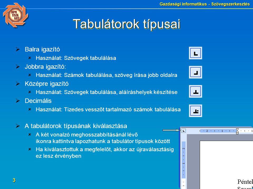 Gazdasági informatikus - Szövegszerkesztés 3 Tabulátorok típusai  Balra igazító  Használat: Szövegek tabulálása  Jobbra igazító:  Használat: Számo