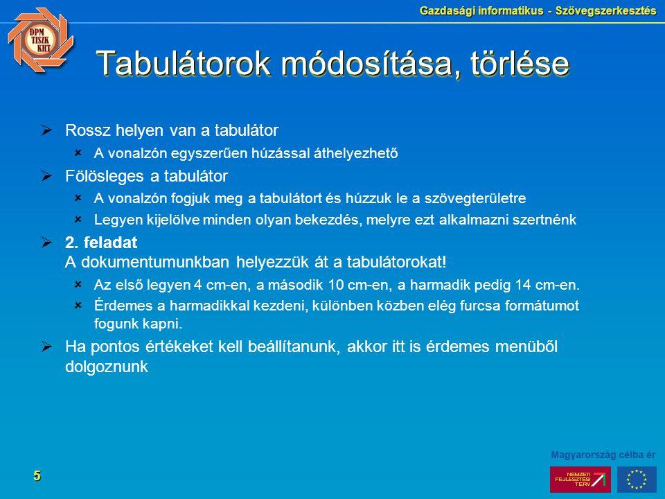 Gazdasági informatikus - Szövegszerkesztés 5 Tabulátorok módosítása, törlése  Rossz helyen van a tabulátor  A vonalzón egyszerűen húzással áthelyezh
