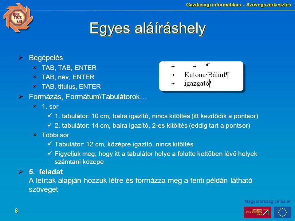 Gazdasági informatikus - Szövegszerkesztés 8 Egyes aláíráshely  Begépelés  TAB, TAB, ENTER  TAB, név, ENTER  TAB, titulus, ENTER  Formázás, Formá