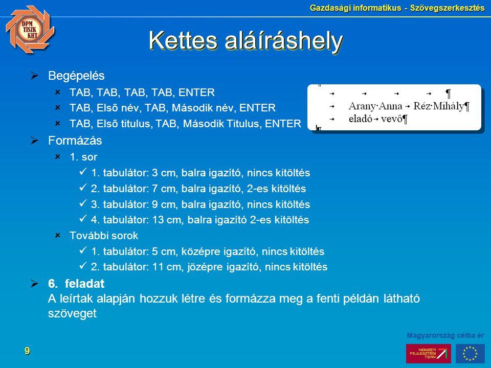 Gazdasági informatikus - Szövegszerkesztés 9 Kettes aláíráshely  Begépelés  TAB, TAB, TAB, TAB, ENTER  TAB, Első név, TAB, Második név, ENTER  TAB, Első titulus, TAB, Második Titulus, ENTER  Formázás  1.