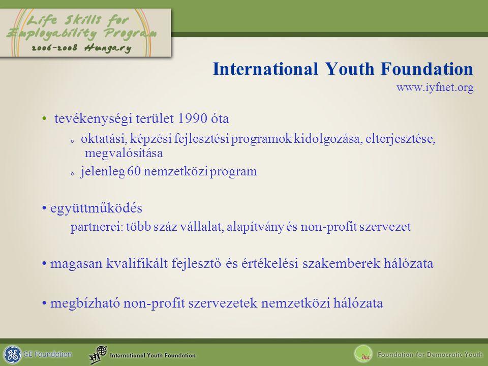 International Youth Foundation www.iyfnet.org tevékenységi terület 1990 óta o oktatási, képzési fejlesztési programok kidolgozása, elterjesztése, megv