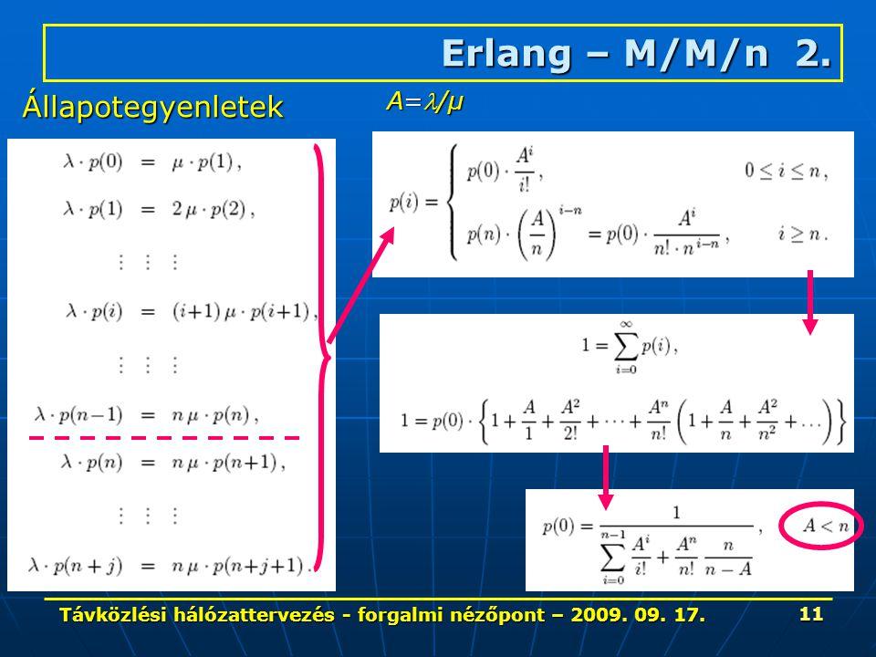 Távközlési hálózattervezés - forgalmi nézőpont – 2009. 09. 17. 11 Erlang – M/M/n 2. Állapotegyenletek A=/μ
