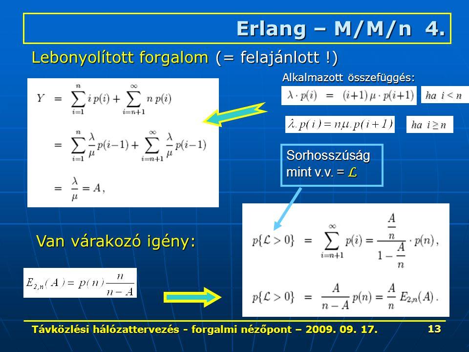 Távközlési hálózattervezés - forgalmi nézőpont – 2009. 09. 17. 13 Erlang – M/M/n 4. Lebonyolított forgalom (= felajánlott !) Van várakozó igény: Sorho