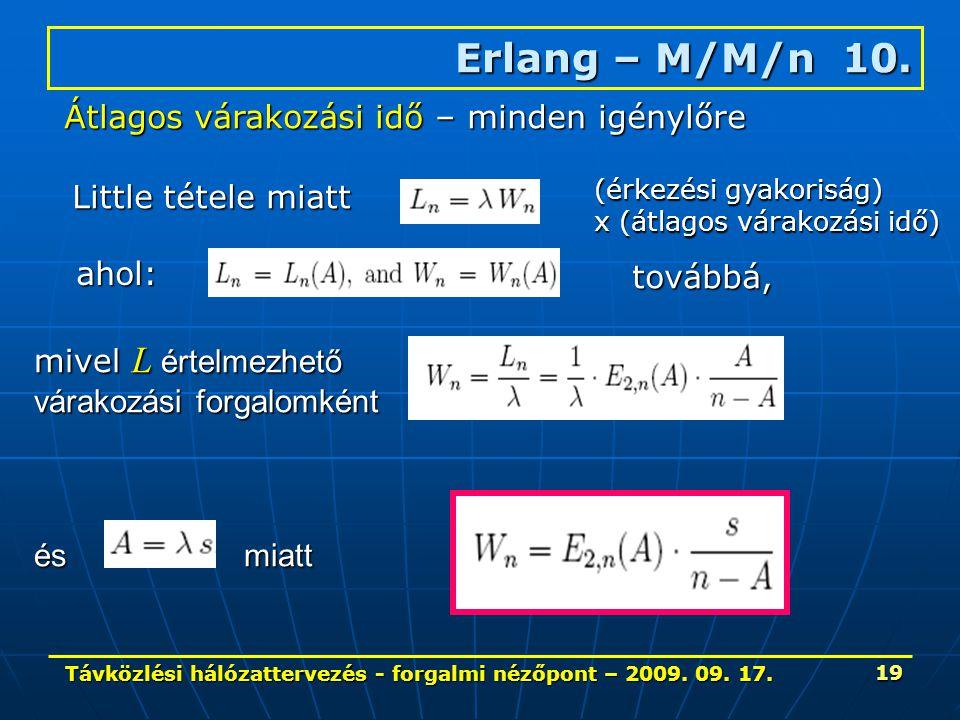 Távközlési hálózattervezés - forgalmi nézőpont – 2009. 09. 17. 19 Erlang – M/M/n 10. Átlagos várakozási idő – minden igénylőre Little tétele miatt aho