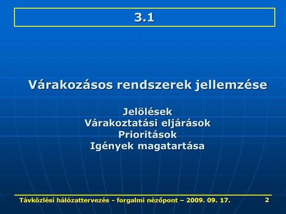 Távközlési hálózattervezés - forgalmi nézőpont – 2009. 09. 17. 2 3.1 Várakozásos rendszerek jellemzése Jelölések Várakoztatási eljárások Prioritások I