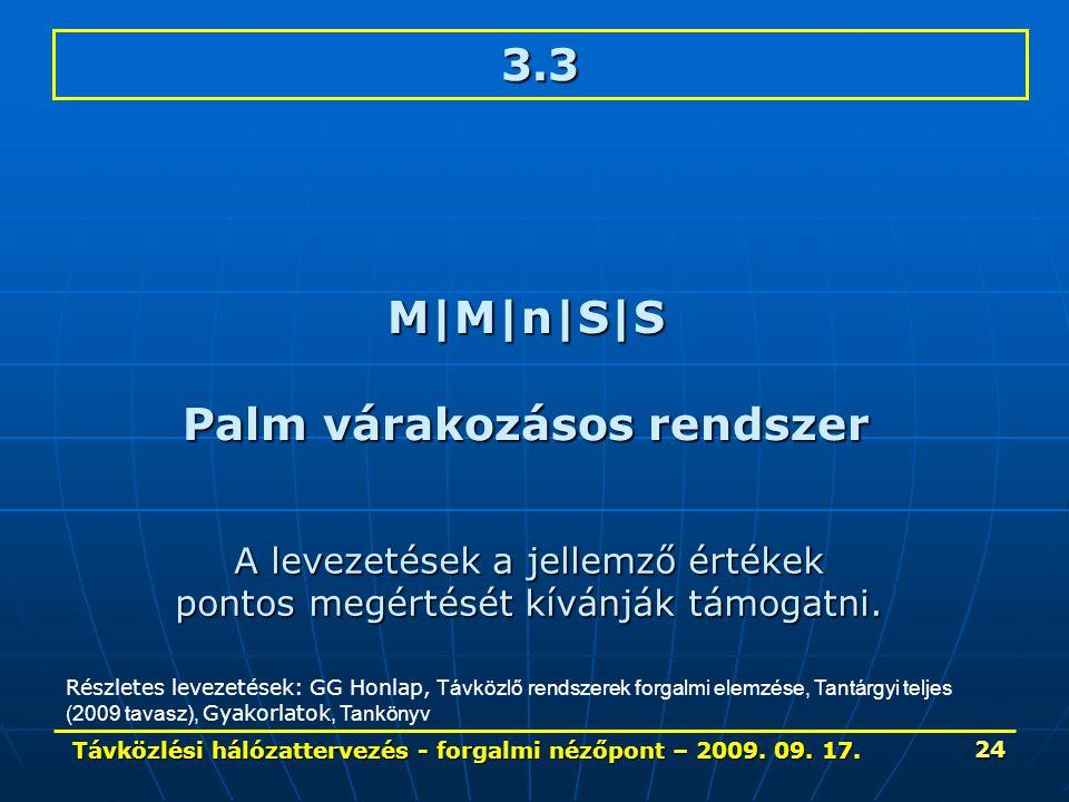 Távközlési hálózattervezés - forgalmi nézőpont – 2009. 09. 17. 24 3.3 M|M|n|S|S Palm várakozásos rendszer Részletes levezetések: GG Honlap, Távközlő r
