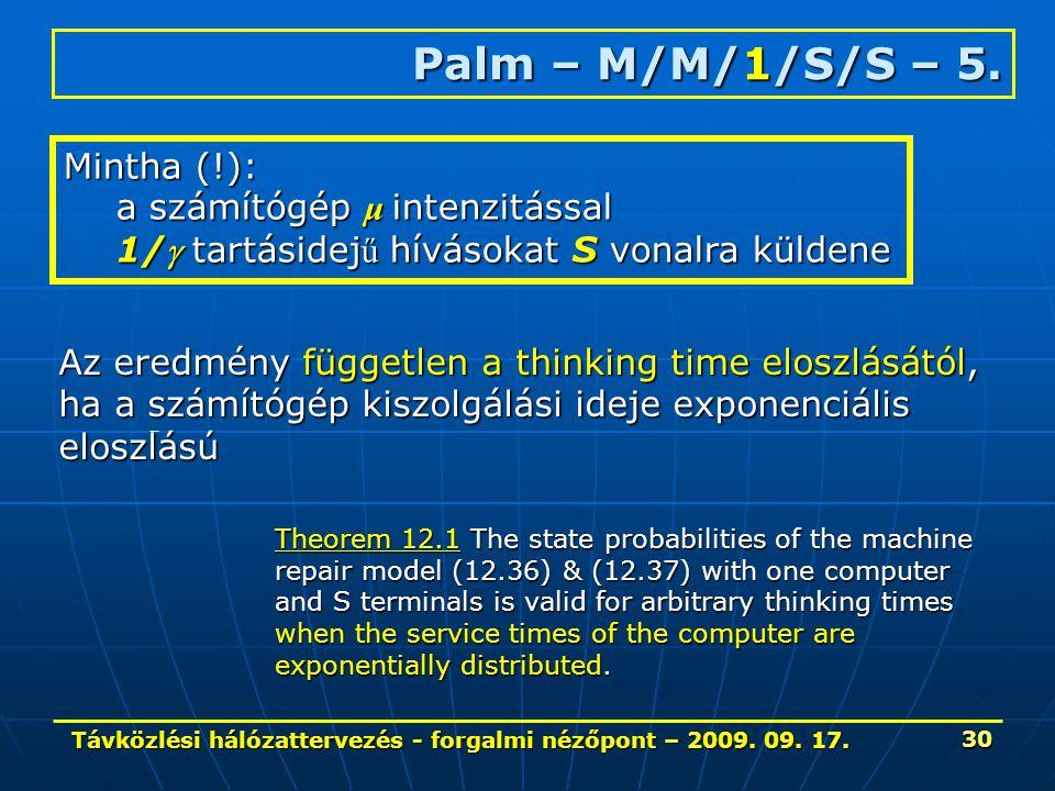 Távközlési hálózattervezés - forgalmi nézőpont – 2009. 09. 17. 30 Palm – M/M/1/S/S – 5. Mintha (!): a számítógép μ intenzitással 1/ tartásidej ű hívá