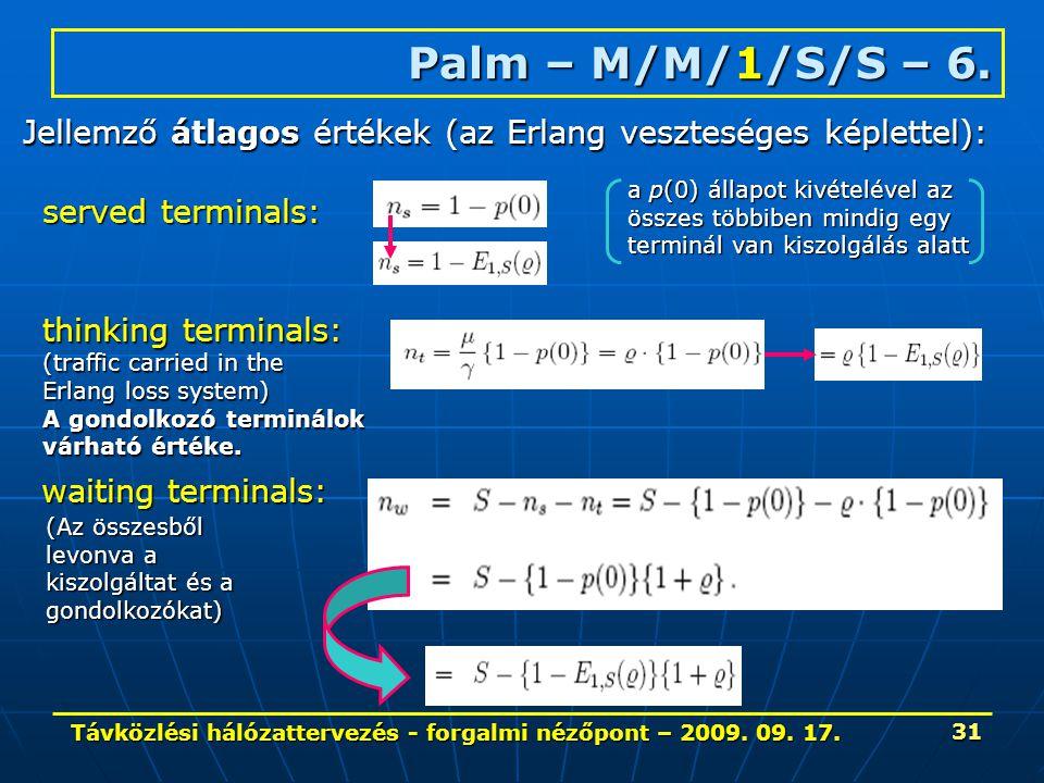 Távközlési hálózattervezés - forgalmi nézőpont – 2009. 09. 17. 31 Palm – M/M/1/S/S – 6. Jellemző átlagos értékek (az Erlang veszteséges képlettel): se