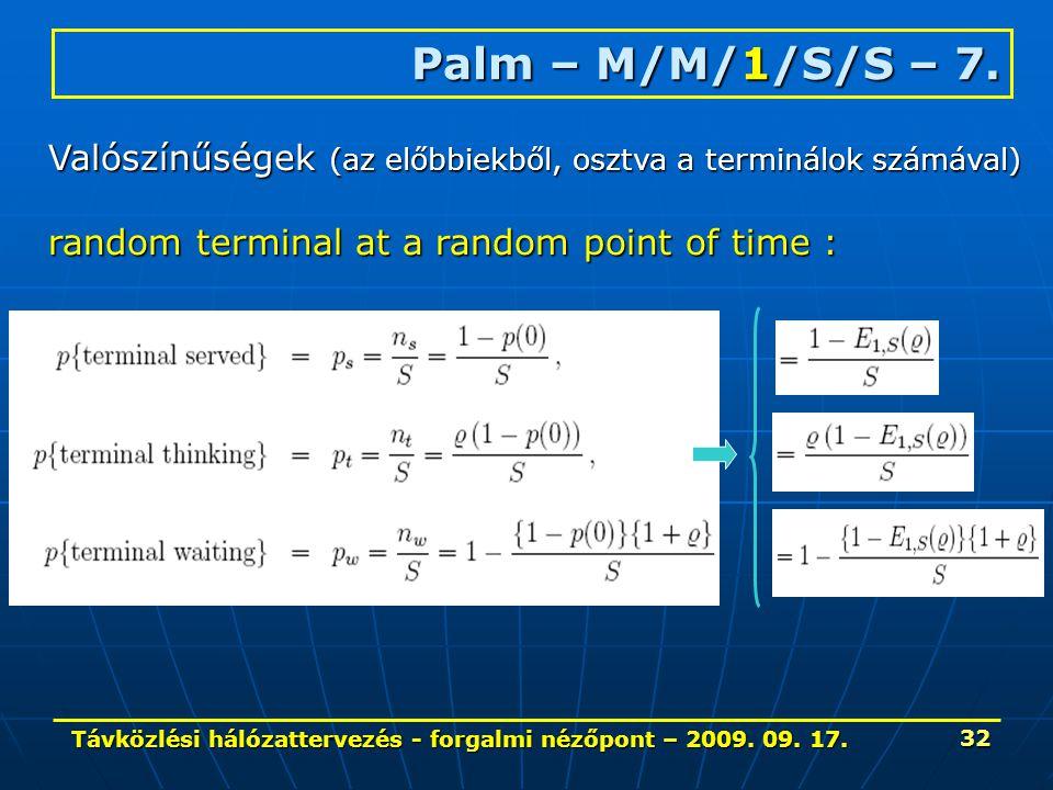 Távközlési hálózattervezés - forgalmi nézőpont – 2009. 09. 17. 32 Palm – M/M/1/S/S – 7. Valószínűségek (az előbbiekből, osztva a terminálok számával)