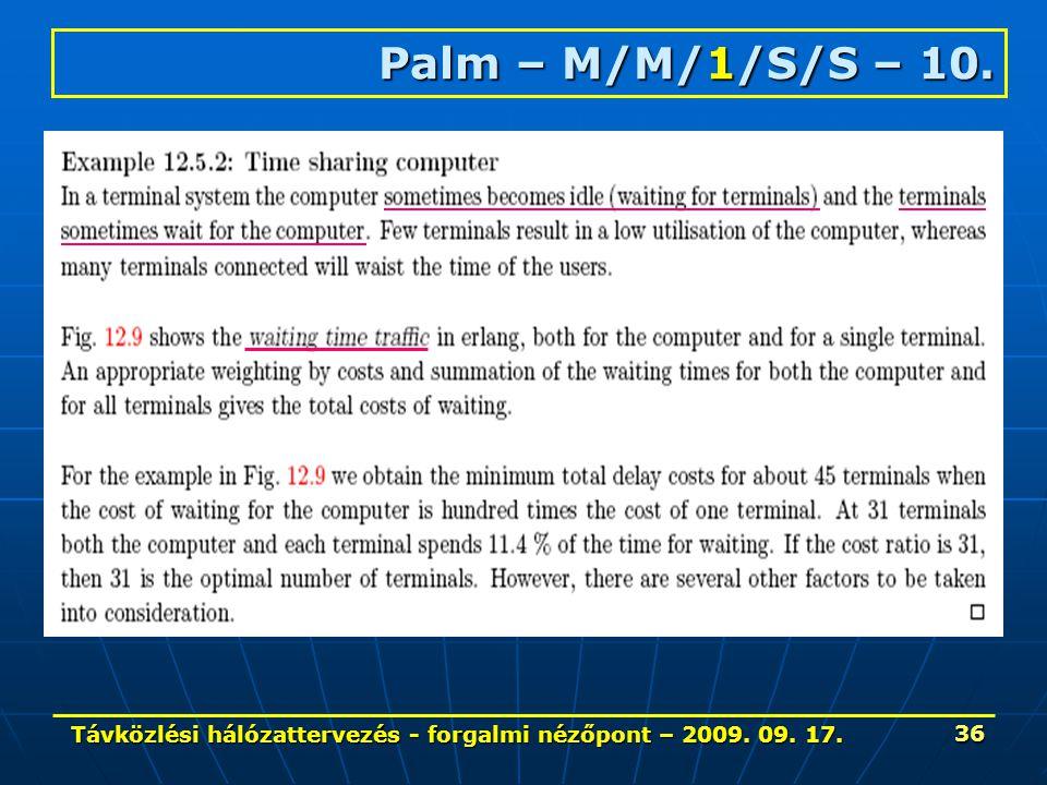 Távközlési hálózattervezés - forgalmi nézőpont – 2009. 09. 17. 36 Palm – M/M/1/S/S – 10.