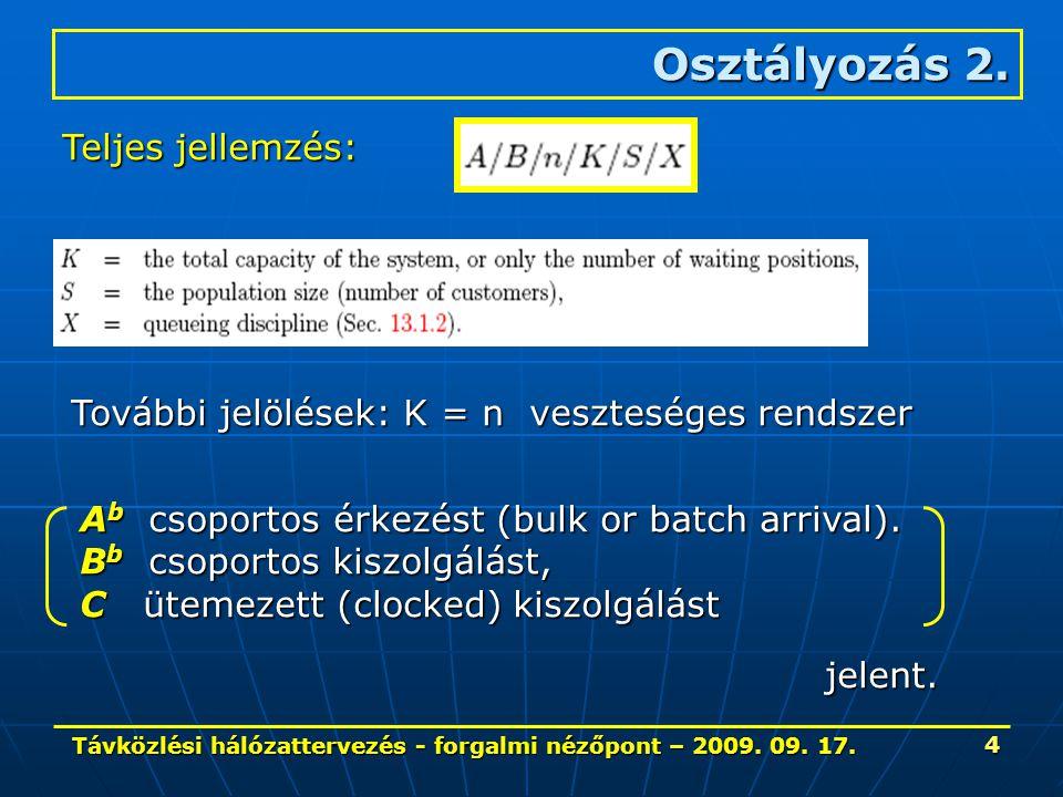 Távközlési hálózattervezés - forgalmi nézőpont – 2009. 09. 17. 4 Osztályozás 2. Teljes jellemzés: További jelölések: K = n veszteséges rendszer A b cs