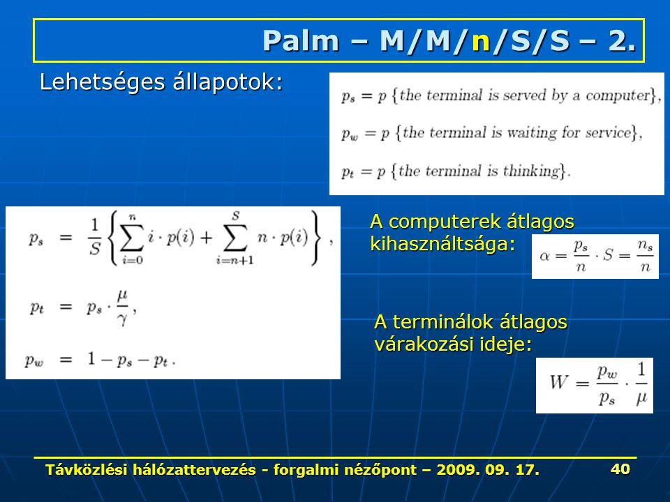 Távközlési hálózattervezés - forgalmi nézőpont – 2009. 09. 17. 40 Palm – M/M/n/S/S – 2. Lehetséges állapotok: A computerek átlagos kihasználtsága: A t