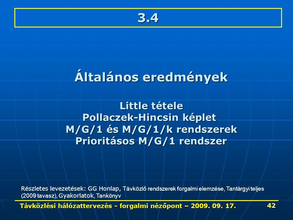 Távközlési hálózattervezés - forgalmi nézőpont – 2009. 09. 17. 42 3.4 Általános eredmények Little tétele Pollaczek-Hincsin képlet M/G/1 és M/G/1/k ren