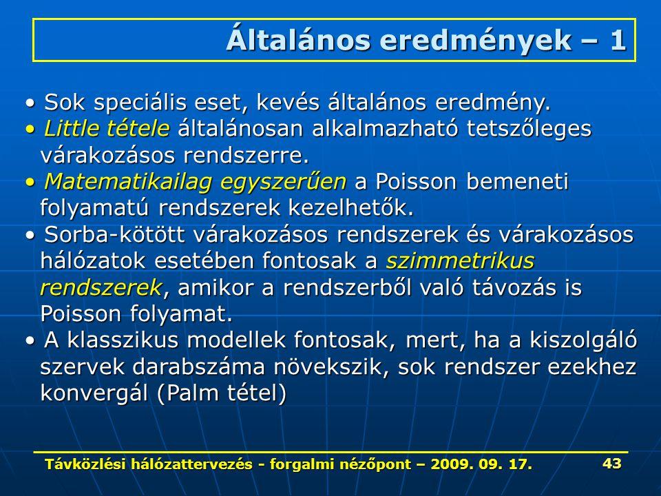 Távközlési hálózattervezés - forgalmi nézőpont – 2009. 09. 17. 43 Általános eredmények – 1 Sok speciális eset, kevés általános eredmény. Sok speciális
