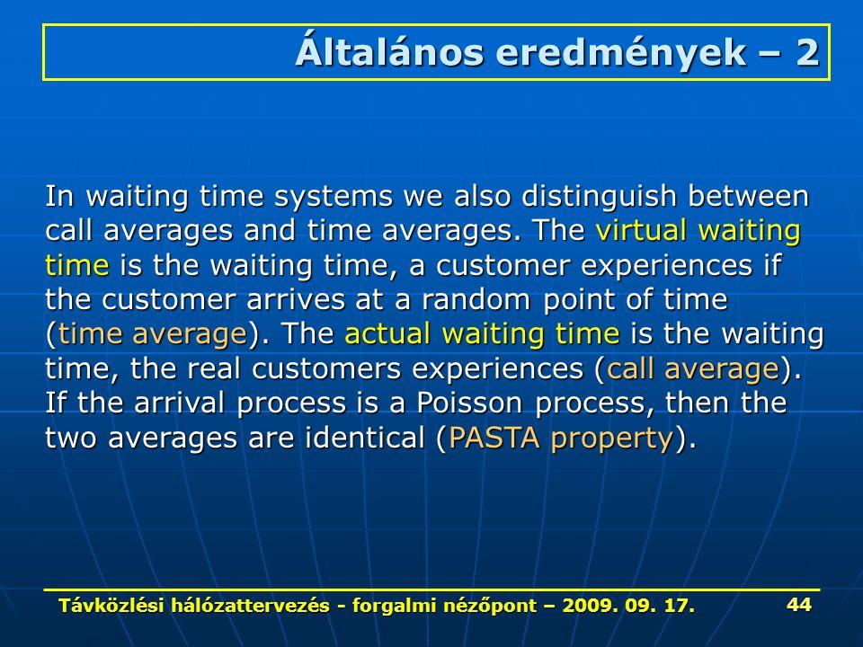 Távközlési hálózattervezés - forgalmi nézőpont – 2009. 09. 17. 44 Általános eredmények – 2 In waiting time systems we also distinguish between call av