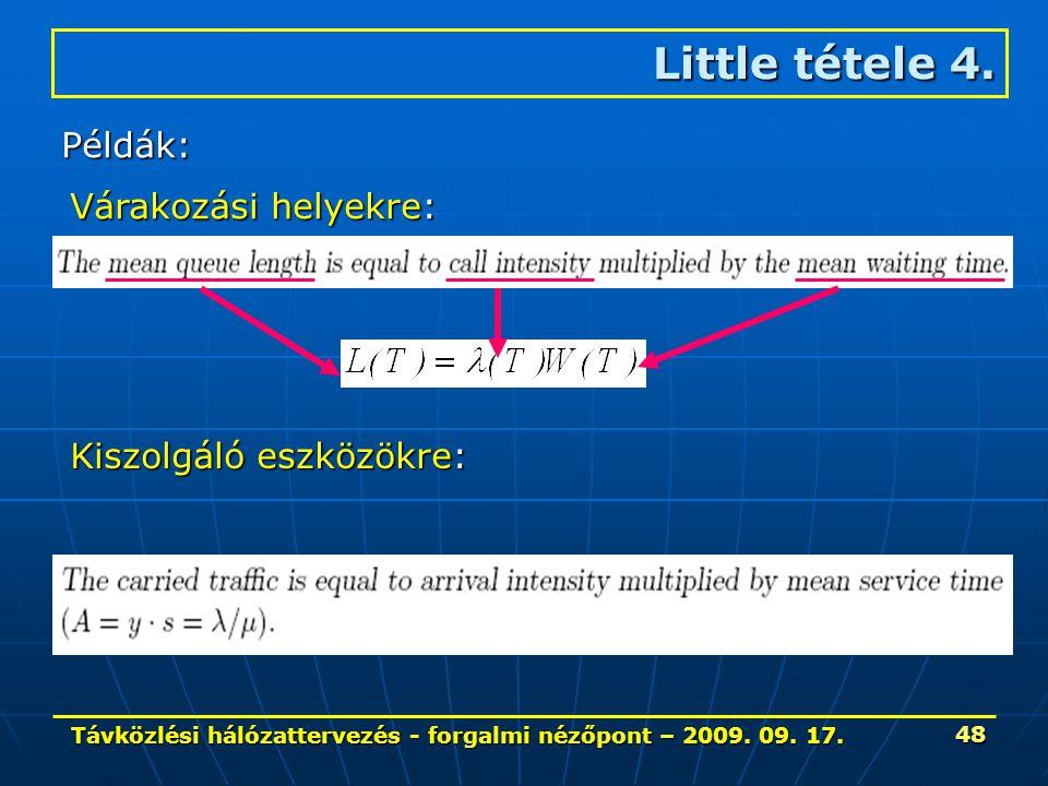 Távközlési hálózattervezés - forgalmi nézőpont – 2009. 09. 17. 48 Little tétele 4. Példák: Várakozási helyekre: Kiszolgáló eszközökre: