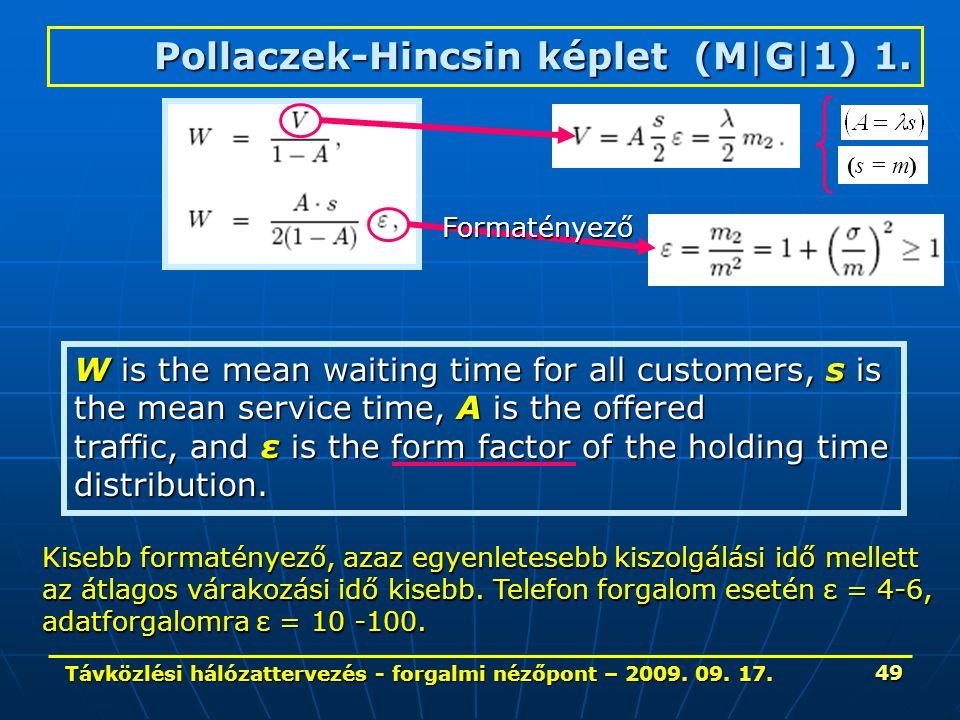 Távközlési hálózattervezés - forgalmi nézőpont – 2009. 09. 17. 49 Pollaczek-Hincsin képlet (M|G|1) 1. W is the mean waiting time for all customers, s